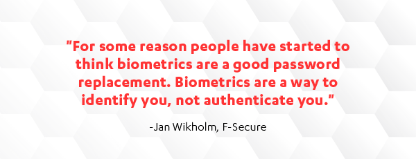 Biometrics are a way to identify you, not authenticate you